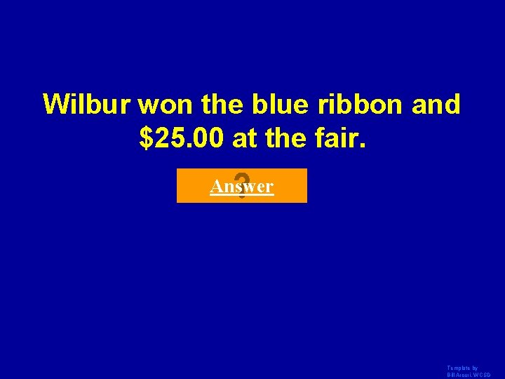 Wilbur won the blue ribbon and $25. 00 at the fair. Answer Template by