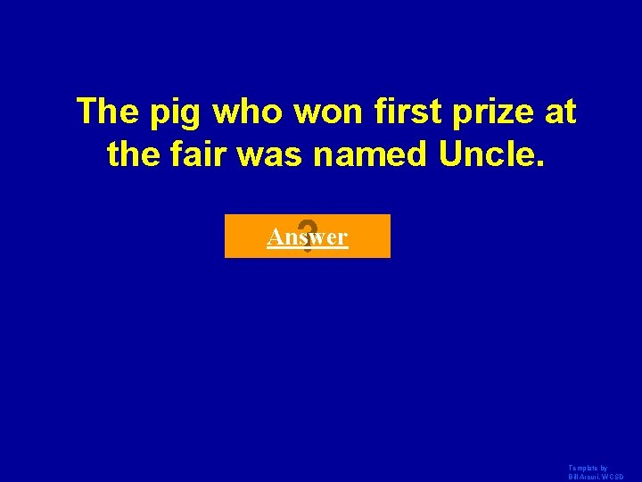 The pig who won first prize at the fair was named Uncle. Answer Template