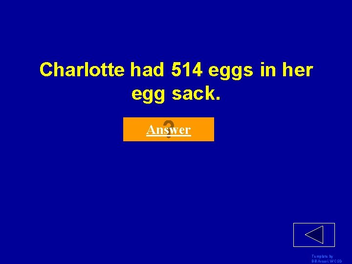 Charlotte had 514 eggs in her egg sack. Answer Template by Bill Arcuri, WCSD