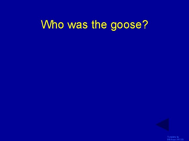 Who was the goose? Template by Bill Arcuri, WCSD