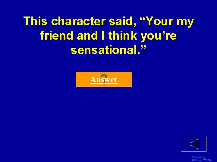"""This character said, """"Your my friend and I think you're sensational. """" Answer Template"""