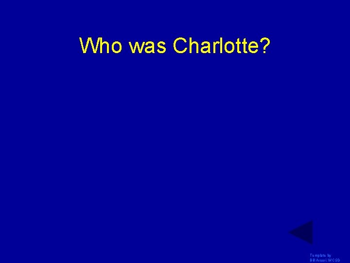 Who was Charlotte? Template by Bill Arcuri, WCSD