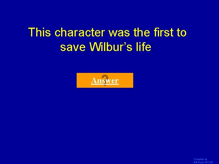 This character was the first to save Wilbur's life Answer Template by Bill Arcuri,