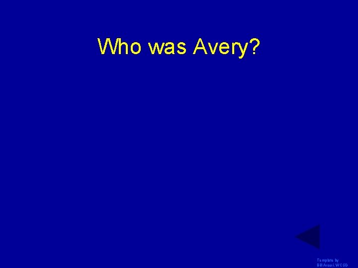 Who was Avery? Template by Bill Arcuri, WCSD
