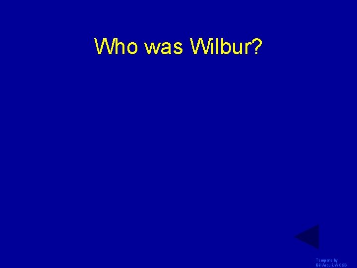 Who was Wilbur? Template by Bill Arcuri, WCSD