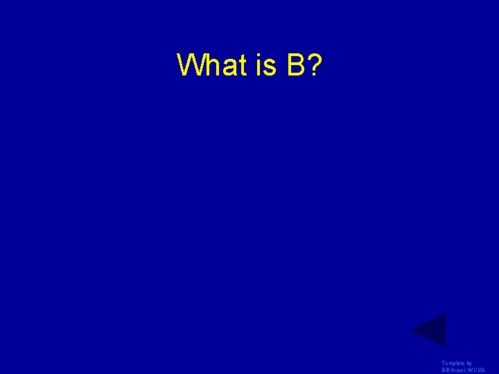 What is B? Template by Bill Arcuri, WCSD