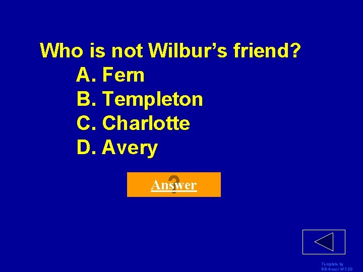 Who is not Wilbur's friend? A. Fern B. Templeton C. Charlotte D. Avery Answer