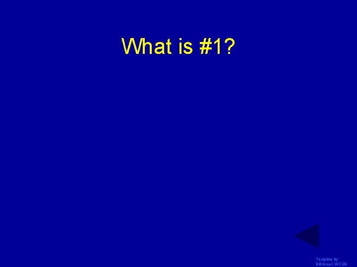 What is #1? Template by Bill Arcuri, WCSD
