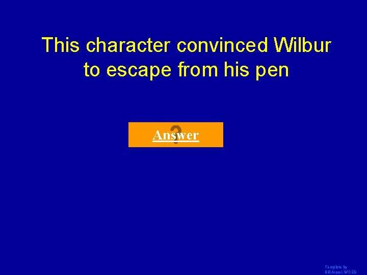 This character convinced Wilbur to escape from his pen Answer Template by Bill Arcuri,