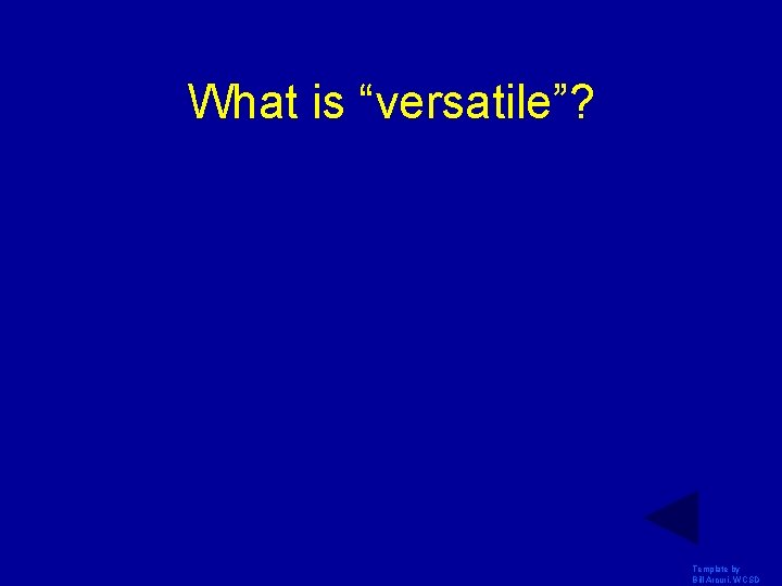 """What is """"versatile""""? Template by Bill Arcuri, WCSD"""