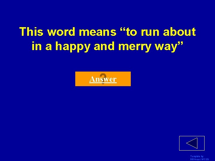 """This word means """"to run about in a happy and merry way"""" Answer Template"""
