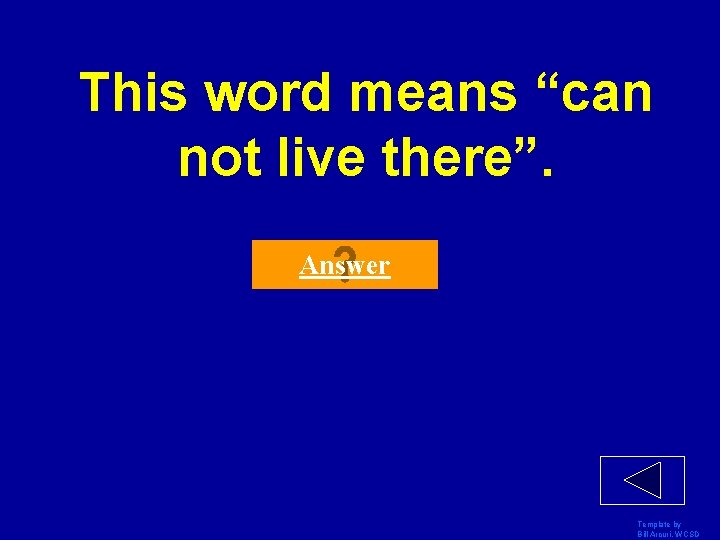 """This word means """"can not live there"""". Answer Template by Bill Arcuri, WCSD"""