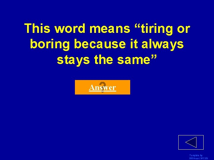 """This word means """"tiring or boring because it always stays the same"""" Answer Template"""