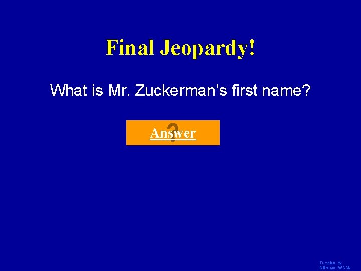 Final Jeopardy! What is Mr. Zuckerman's first name? Answer Template by Bill Arcuri, WCSD