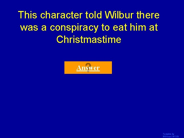 This character told Wilbur there was a conspiracy to eat him at Christmastime Answer