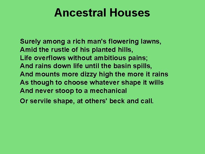 Ancestral Houses Surely among a rich man's flowering lawns, Amid the rustle of his