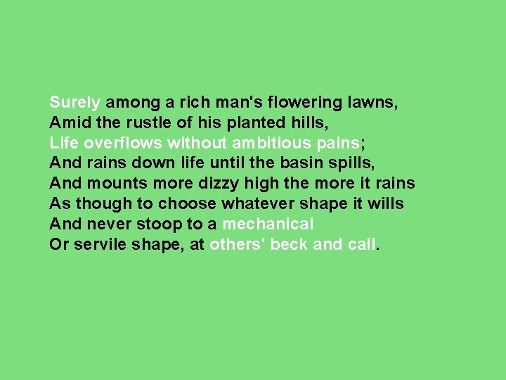 Surely among a rich man's flowering lawns, Amid the rustle of his planted hills,