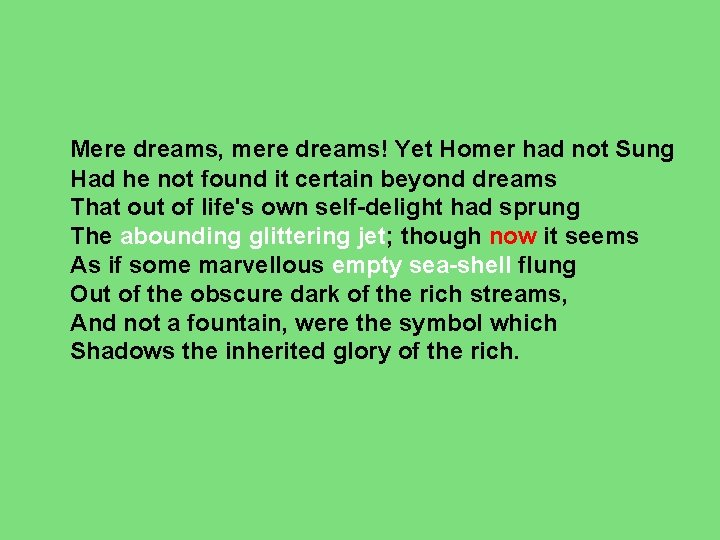 Mere dreams, mere dreams! Yet Homer had not Sung Had he not found it