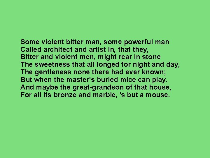 Some violent bitter man, some powerful man Called architect and artist in, that they,