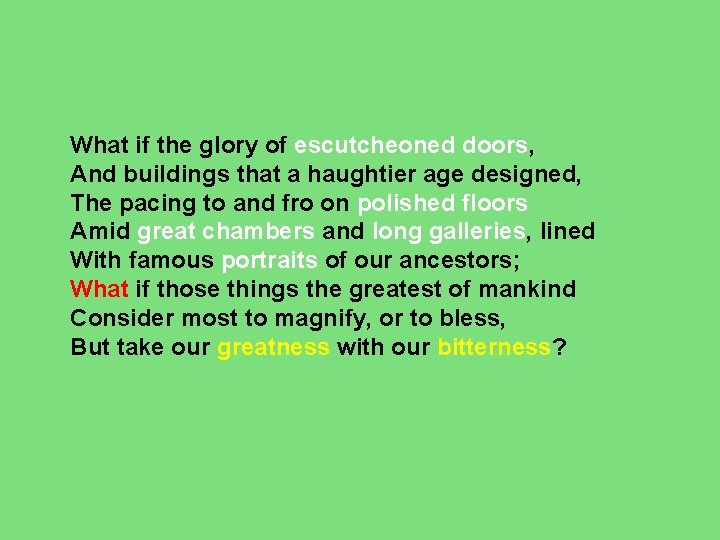 What if the glory of escutcheoned doors, And buildings that a haughtier age designed,