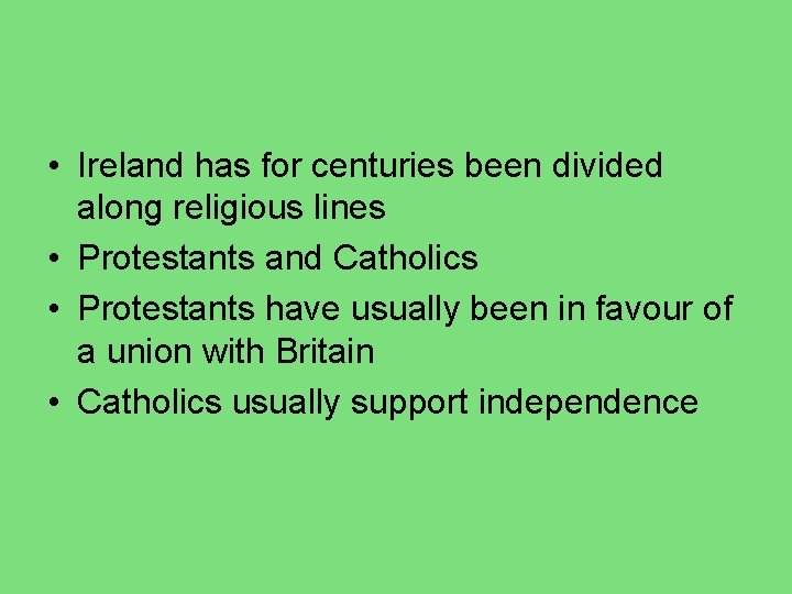 • Ireland has for centuries been divided along religious lines • Protestants and