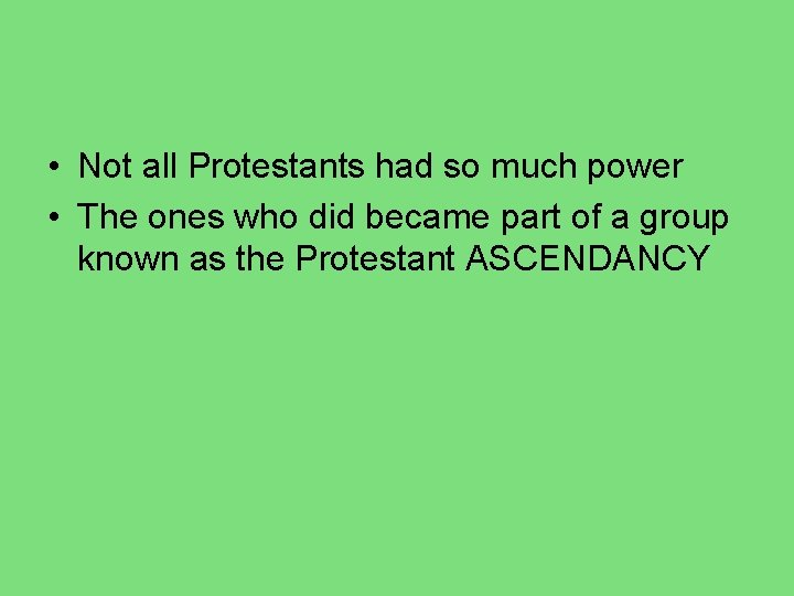 • Not all Protestants had so much power • The ones who did
