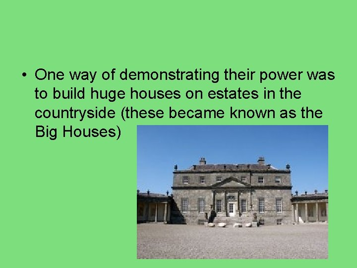 • One way of demonstrating their power was to build huge houses on
