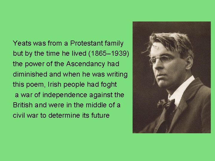 Yeats was from a Protestant family but by the time he lived (1865– 1939)
