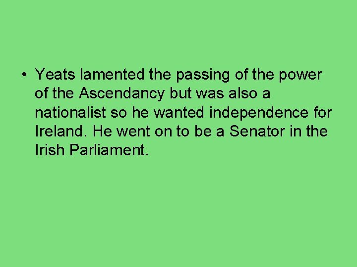• Yeats lamented the passing of the power of the Ascendancy but was
