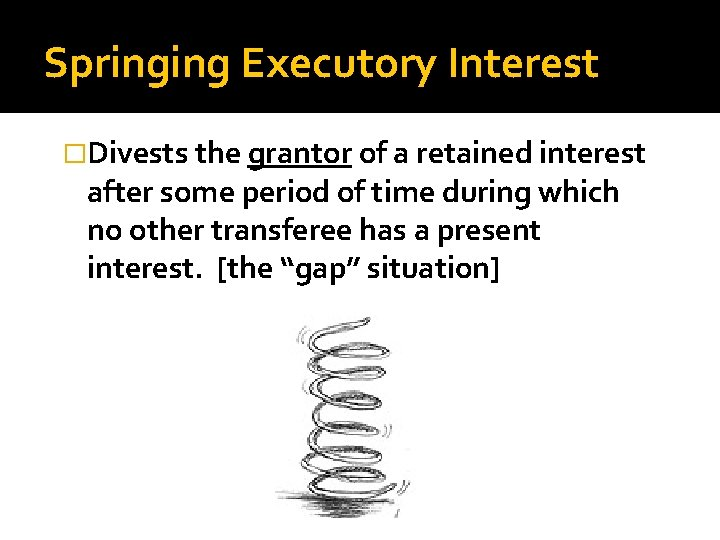 Springing Executory Interest �Divests the grantor of a retained interest after some period of