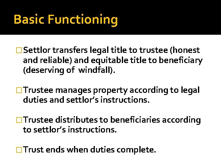 Basic Functioning �Settlor transfers legal title to trustee (honest and reliable) and equitable title