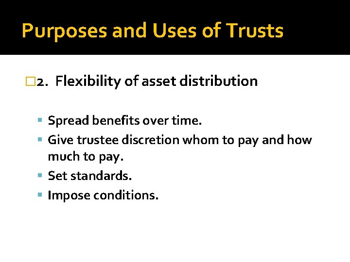Purposes and Uses of Trusts � 2. Flexibility of asset distribution Spread benefits over
