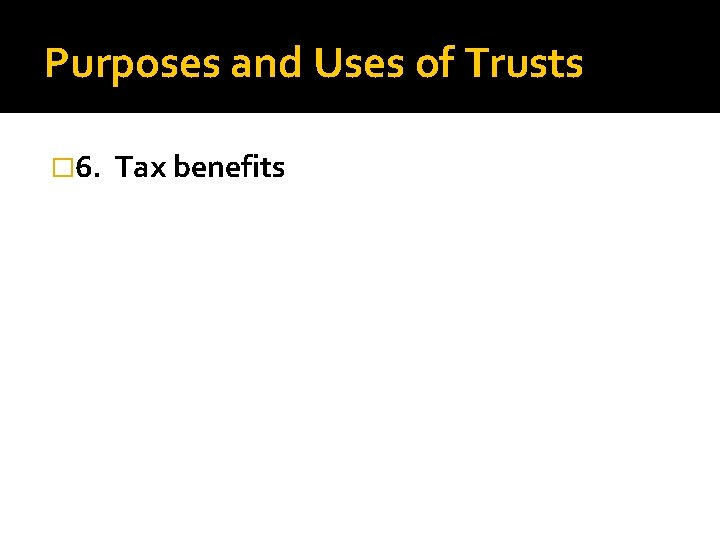 Purposes and Uses of Trusts � 6. Tax benefits