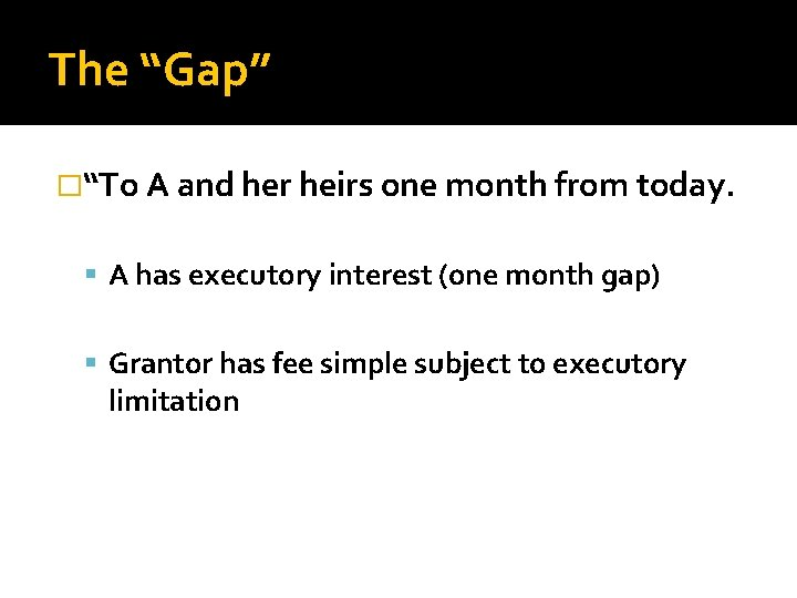 """The """"Gap"""" �""""To A and her heirs one month from today. A has executory"""