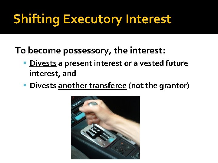 Shifting Executory Interest To become possessory, the interest: Divests a present interest or a