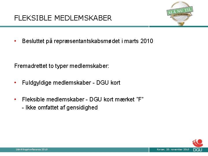 FLEKSIBLE MEDLEMSKABER • Besluttet på repræsentantskabsmødet i marts 2010 Fremadrettet to typer medlemskaber: •