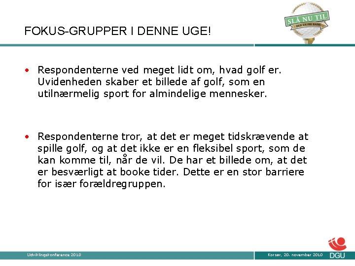 FOKUS-GRUPPER I DENNE UGE! • Respondenterne ved meget lidt om, hvad golf er. Uvidenheden