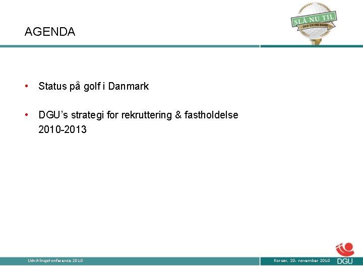 AGENDA • Status på golf i Danmark • DGU's strategi for rekruttering & fastholdelse