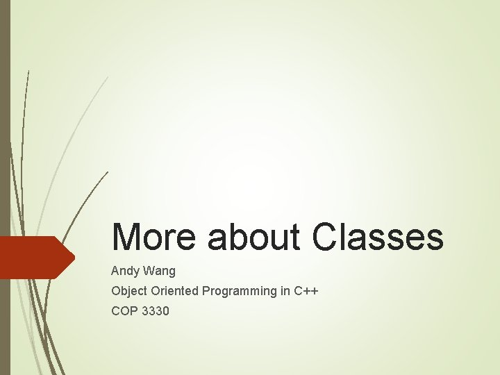 More about Classes Andy Wang Object Oriented Programming in C++ COP 3330