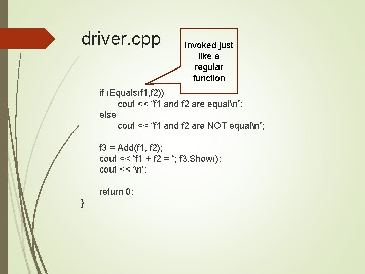 driver. cpp Invoked just like a regular function if (Equals(f 1, f 2)) cout