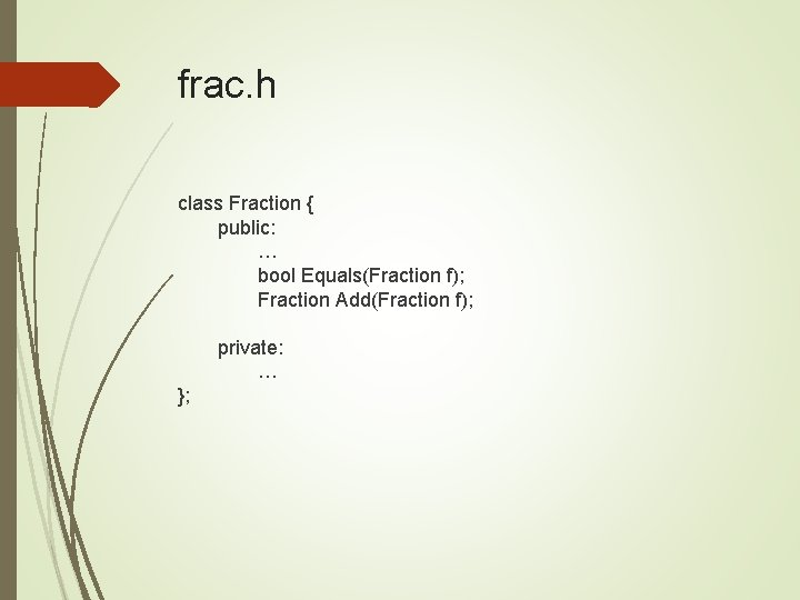 frac. h class Fraction { public: … bool Equals(Fraction f); Fraction Add(Fraction f); private: