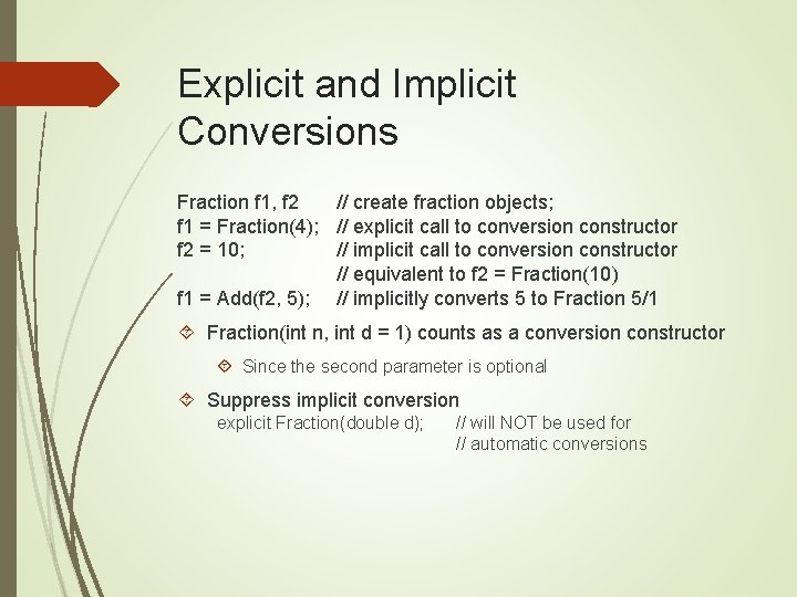 Explicit and Implicit Conversions Fraction f 1, f 2 // create fraction objects; f