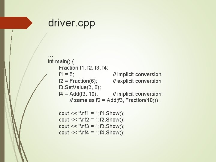 driver. cpp … int main() { Fraction f 1, f 2, f 3, f