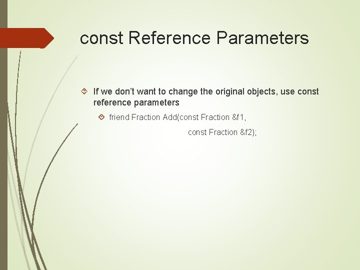 const Reference Parameters If we don't want to change the original objects, use const