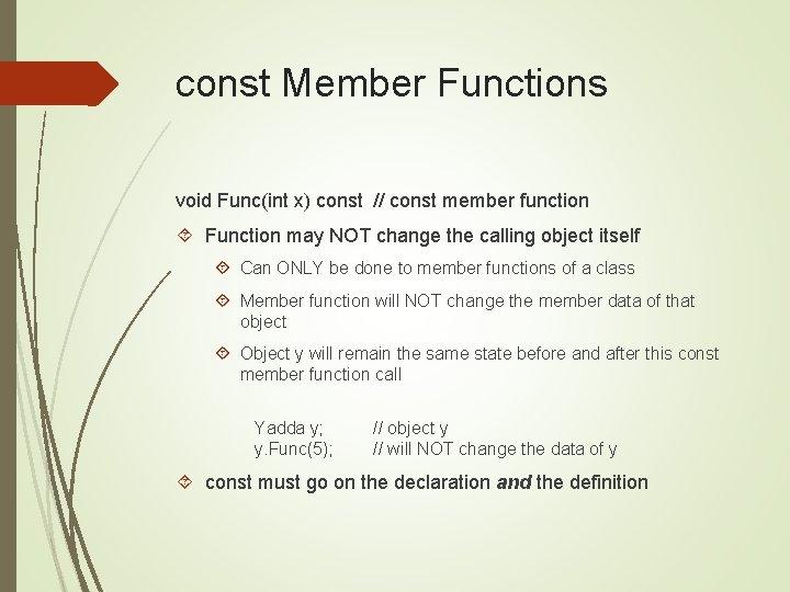 const Member Functions void Func(int x) const // const member function Function may NOT