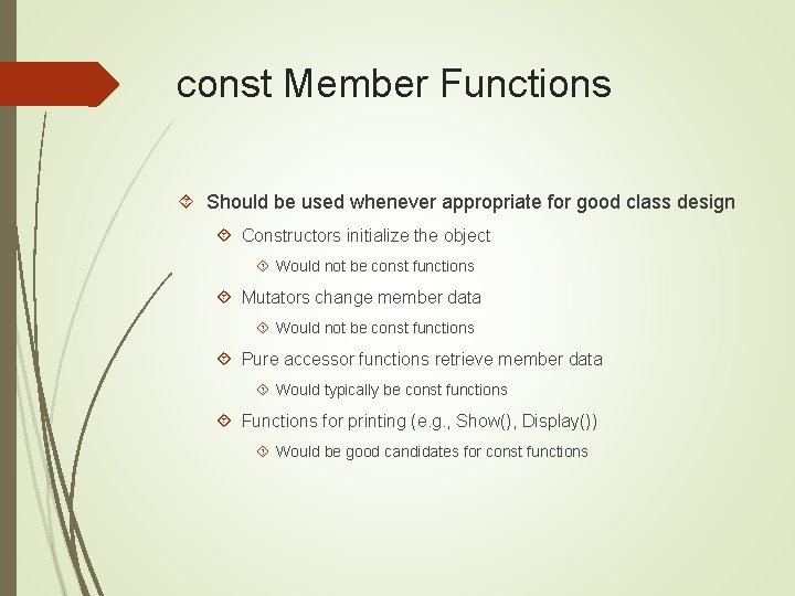 const Member Functions Should be used whenever appropriate for good class design Constructors initialize
