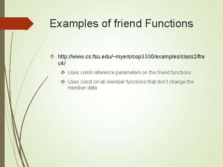Examples of friend Functions http: //www. cs. fsu. edu/~myers/cop 3330/examples/class 2/fra c 4/ Uses