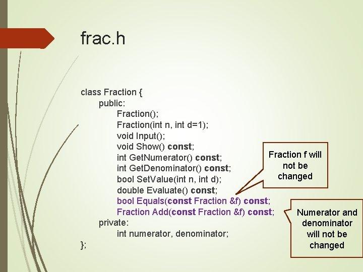 frac. h class Fraction { public: Fraction(); Fraction(int n, int d=1); void Input(); void