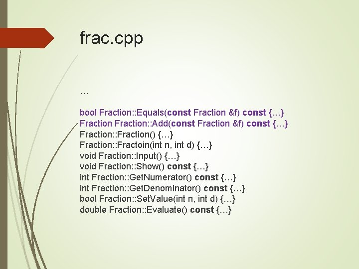 frac. cpp … bool Fraction: : Equals(const Fraction &f) const {…} Fraction: : Add(const