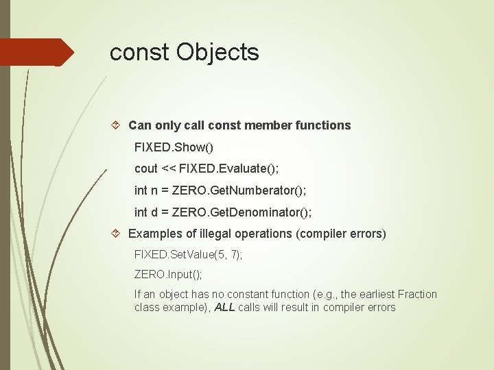 const Objects Can only call const member functions FIXED. Show() cout << FIXED. Evaluate();